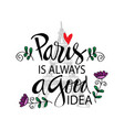 paris is always a good idea motivational quote vector image