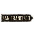 san francisco vintage rusty metal sign vector image vector image