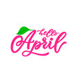 hello april letteringmodern calligraphy vector image