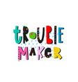 trouble maker lettering typography quote vector image vector image