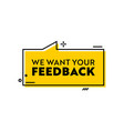 we want your feedback banner with yellow speech vector image vector image