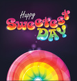 Happy sweetest day bubble writing background vector image