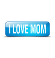 i love mom blue square 3d realistic isolated web vector image vector image