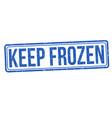 keep frozen grunge rubber stamp vector image