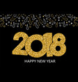 happy new year 2018 gold glitter greeting card vector image