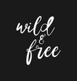 wild and free - hand drawn inspirational quote vector image