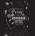 pray more worry less vector image vector image