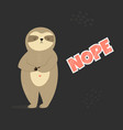 funny cute sloth saying nope vector image vector image