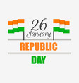 happy republic day of india national flag of india vector image