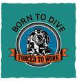 born to dive poster vector image vector image