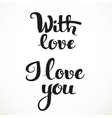 I love you and with love calligraphic inscription vector image vector image