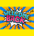 welcome back lettering in pop art style vector image