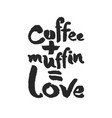 coffee plus muffin is love calligraphy lettering vector image vector image