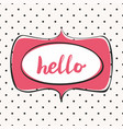 hello pink sign in frame on grey background vector image vector image