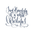 i am dreaming of a white christmas - hand vector image vector image