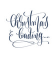 christmas loading - hand lettering inscription vector image vector image