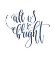 all is bright - hand lettering inscription text to vector image vector image