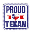 proud to be texan sign or stamp vector image vector image