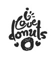 i love donats calligraphy lettering vector image vector image
