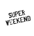 super weekend rubber stamp vector image vector image
