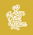 love you mom heartwarming inscription written with vector image