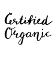 Certified Organic Hand drawn lettering card vector image vector image