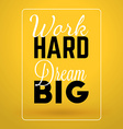 Motivational Typographic Quote - Work hard Dream vector image