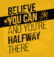believe you can and you have halfway there vector image vector image