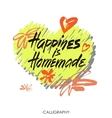 Happiness is homemade Inspirational quote about vector image vector image