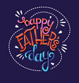 happy fathers day hand lettering typography vector image vector image