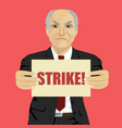 angry senior businessman holding strike banner vector image