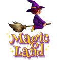 font design for word magic land with witch flying vector image vector image