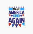 make america kind again vector image