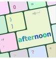 afternoon word on computer pc keyboard key vector image vector image