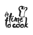 time to cook calligraphy lettering vector image vector image