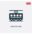 two color tram stop label icon from transport vector image vector image