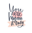 you are my one and only romantic message written vector image vector image