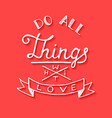 love all things with love on red background vector image vector image