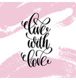 live with love hand written lettering positive vector image vector image