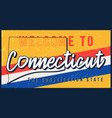 welcome to connecticut vintage rusty metal sign vector image vector image