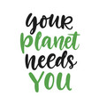 your planet needs you vector image vector image