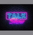 talk show neon for banner design show vector image