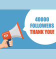 40000 followers thank you hand holding megaphone vector image