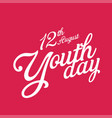 international youth day design with typography vector image