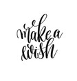 make a wish black and white hand written lettering vector image
