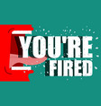youre fired red boss shouts dismissal angry vector image