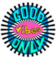 good vibes only inspirational quote vector image vector image