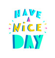 have a nice day inspirational quote vector image