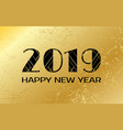 happy new year 2019 gold background greeting card vector image