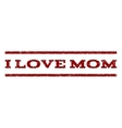 I Love Mom Watermark Stamp vector image vector image